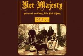 Her Majesty – Déjà vu, a tribute to Crosby, Stills, Nash & Young