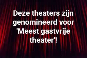 Deze theaters zijn genomineerd voor 'Meest gastvrije theater'!