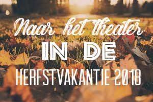 Naar het theater in de herfstvakantie 2018