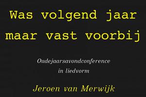 Jeroen van Merwijk - Was volgend jaar maar vast voorbij